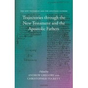 Trajectories through the New Testament and the Apostolic Fathers by Andrew Gregory