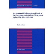 An Annotated Bibliography and Study of the Contemporary Criticism of Tennyson's Idylls of the King: 1859-1886 by Aletha Andrew