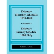 Delaware Mortality Schedules, 1850-1880, Delaware Insanity Schedule, 1880 Only by Linda L Green