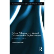 Cultural Difference and Material Culture in Middle English Romance by Dominique Battles