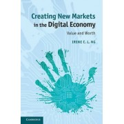 Creating New Markets in the Digital Economy by Irene C. L. Ng