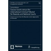 Gacaca Courts versus the International Criminal Tribunal for Rwanda and National Courts by Charity Wibabara