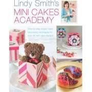 Lindy Smith's Mini Cakes Academy by Lindy Smith