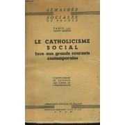 Le Catholicisme Social Face Aux Grands Courants Contemporains. Compte Rendu In Extenso Des Cours Et Conferences. Semaines Sociales De France, Paris 1947, Xxxive Session.