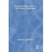 Using Talk Effectively in the Primary Classroom by John Lee