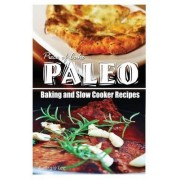 Piece of Cake Paleo - Baking and Slow Cooker Recipes by Jack Roberts