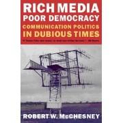 Rich Media, Poor Democracy by Robert W. McChesney