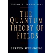 The Quantum Theory of Fields: Volume 1, Foundations: Foundations v. 1 by Steven Weinberg