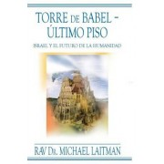 Torre de Babel ? Ultimo Piso by Rabbi Michael Laitman