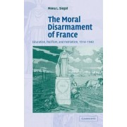 The Moral Disarmament of France by Mona L. Siegel