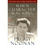 When Character Was King: a Story by Peggy Noonan