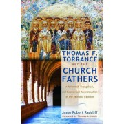 Thomas F. Torrance and the Church Fathers by Jason Robert Radcliff