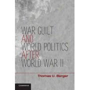 War, Guilt, and World Politics After World War II by Thomas U. Berger