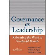 Governance as Leadership by Richard P. Chait