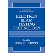 Electron Beam Testing Technology by John T. L. Thong