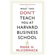 Mark H. McCormack What They Don't Teach You At Harvard Business School