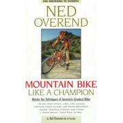 Mountain Bike Like a Champion by Ned Overend