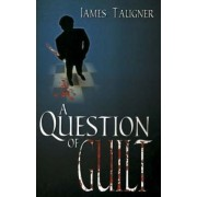A Question of Guilt by James Taugner