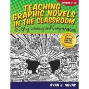 Teaching Graphic Novels in the Classroom, Grades 7-12 by Ryan J Novak
