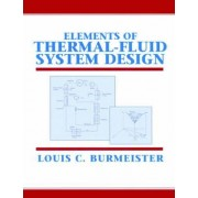 Elements of Thermal-Fluid System Design by Louis C. Burmeister