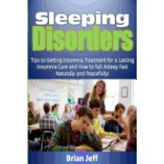 Sleeping Disorders!: Tips to Getting Insomnia Treatment for a Lasting Insomnia Cure and How to Fall Asleep Fast Naturally and Peacefully!