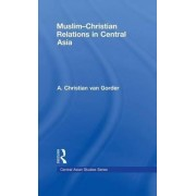 Muslim-Christian Relations in Central Asia by Christian Van Gorder
