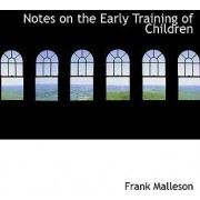Notes on the Early Training of Children by Frank Malleson