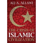 The Crisis of Islamic Civilization by Ali A. Allawi