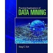 Practical Applications Of Data Mining by Sang C. Suh