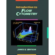 Introduction to Flow Cytometry by James V. Watson