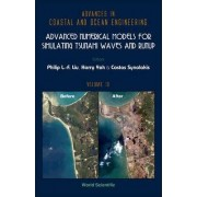 Advanced Numerical Models For Simulating Tsunami Waves And Runup by Philip L. F. Liu