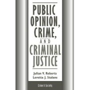 Public Opinion, Crime and Criminal Justice by Julian Roberts
