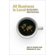 All Business Is Local by Charles Edward Wilson Professor of Business Administration and Professor in Health Policy and Management John A Quelch
