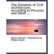 The Elements of Civil Architecture, According to Vitruvius and Other ... by Translated By Philip Smyth Hen Aldrich