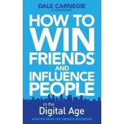 How to Win Friends and Influence People in the Digital Age by Dale Carnegie Training