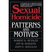 Sexual Homicide: Patterns and Motives- Paperback by Robert K. Ressler