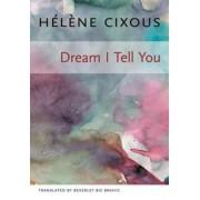 Dream I Tell You by Helene Cixous