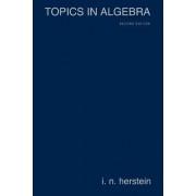 Topics in Algebra by I. N. Herstein