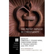 The Pietist Impulse in Christianity by Christian T Collins Winn