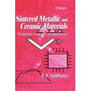 Sintered Metallic and Ceramic Materials by G. S. Upadhyaya