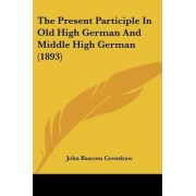 The Present Participle in Old High German and Middle High German (1893) by John Bascom Crenshaw