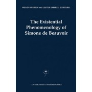 The Existential Phenomenology of Simone De Beauvoir by Wendy O'Brien