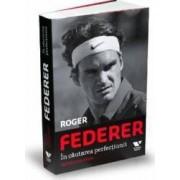 Roger Federer in cautarea perfectiunii - Rene Stauffer