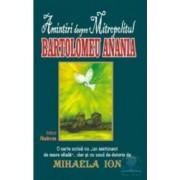 Amintiri despre Mitropolitul Bartolomeu Anania - Mihaela Ion