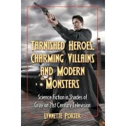 Tarnished Heroes, Charming Villains, and Modern Monsters by Lynnette Porter