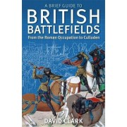 A Brief Guide to British Battlefields by Head of Economic Crime Directorate David Clark Ph.D.