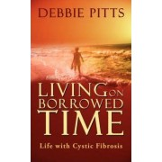 Living on Borrowed Time by Debbie Pitts