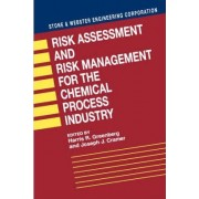 Risk Assessment and Risk Management for the Chemical Process Industry by Stone & Webster Engineering Corporation