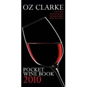 OZ Clarke Pocket Wine Book 2010: 7500 Wines, 4000 Producers, Vintage Charts, Wine and Food by Oz Clarke