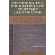Restoring the Foundations of Epistemic Justification by Steven Porter